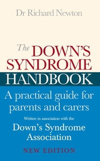 The Down's Syndrome Handbook: The Practical Handbook for Parents and Carers