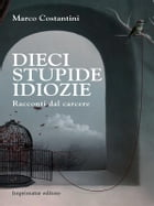 Dieci stupide idiozie by Marco Costantini