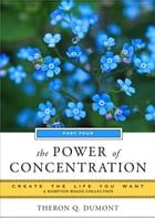 The Power of Concentration: Create the Life You Want, a Hampton Roads Collection by Theron Q. Dumont, Mina Parker