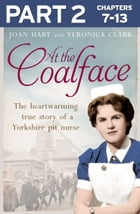 At the Coalface: Part 2 of 3: The memoir of a pit nurse by Joan Hart
