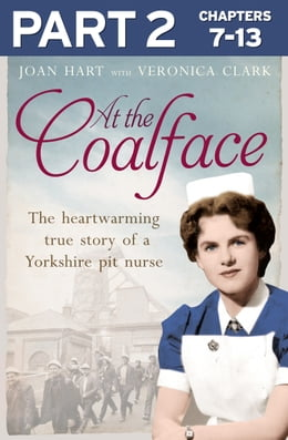 Book At the Coalface: Part 2 of 3: The memoir of a pit nurse by Joan Hart
