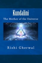 Kundalini: The Mother of the Universe by Rishi Singh Gherwal