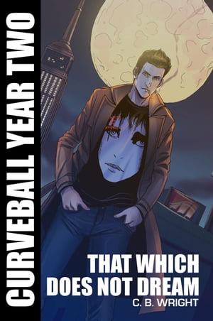 Curveball Year Two: That Which Does Not Dream: Curveball Omnibus, #2
