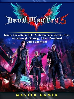 Devil May Cry 5 V Game, Characters, DLC, Achievements, Secrets, Tips, Walkthrough, Strategy, Jokes, Download, Guide Unofficial by Master Gamer