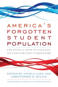 America's Forgotten Student Population: Creating a Path to College Success for GED® Completers