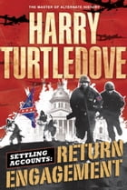 Return Engagement: Settling Accounts, Book One by Harry Turtledove