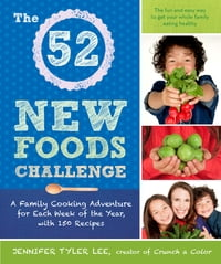 The 52 New Foods Challenge: A Family Cooking Adventure for Each Week of the Year, with 150 Recipes