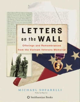 Book Letters on the Wall: Offerings and Remembrances from the Vietnam Veterans Memorial by Michael Sofarelli