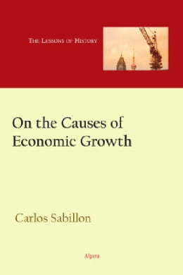 Book On the Causes of Economic Growth: Lessons of History by Carlos  Sabillon