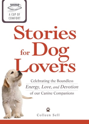 A Cup of Comfort Stories for Dog Lovers Celebrating the boundless energy,  love,  and devotion of our canine companions