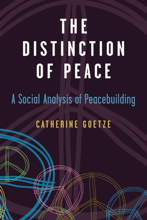 The Distinction of Peace A Social Analysis of Peacebuilding