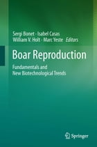 Boar Reproduction: Fundamentals and New Biotechnological Trends