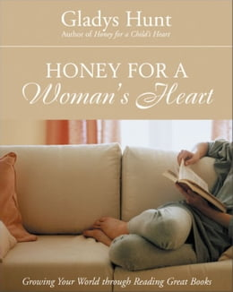 Book Honey for a Woman's Heart: Growing Your World through Reading Great Books by Gladys Hunt
