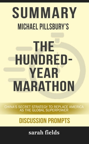 Summary of The Hundred-Year Marathon: China's Secret Strategy to Replace America as the Global Superpower by Michael Pillsbury (Discussion Prompts)