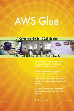 AWS Glue A Complete Guide - 2021 Edition by Gerardus Blokdyk