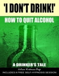 'I Don't Drink!' - How to Quit Alcohol - A Drinker's Tale c5a7166e-8e66-4a03-afe5-5c310ca484e9