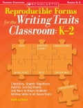 Reproducible Forms for the Writing Traits Classroom: K-2: Checklists, Graphic Organizers, Rubrics, Scoring Sheets and More to Boost Students' Writing