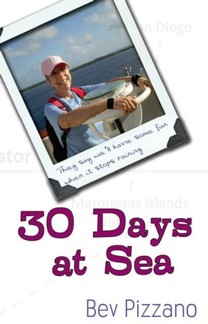 30 Days at Sea: They say well have some fun when it stops raining by Bev Pizzano