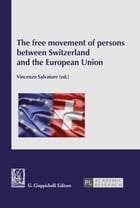 The free movement of persons between Switzerland and the European Union by G. Giappichelli Editore s.r.l.