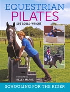 Equestrian Pilates: Schooling for the Rider by Sue Gould-Wright