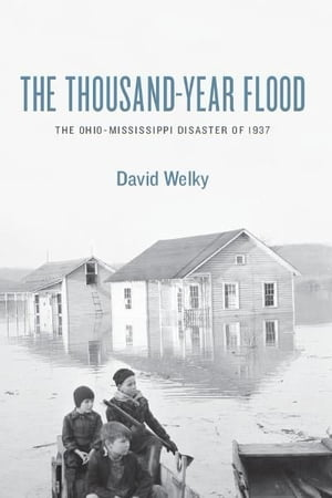 The Thousand-Year Flood The Ohio-Mississippi Disaster of 1937