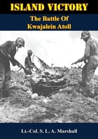 Island Victory: The Battle Of Kwajalein Atoll by Lt.-Col. Samuel L. A. Marshall