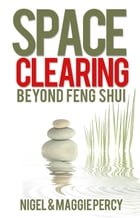 Space Clearing: Beyond Feng Shui by Nigel Percy