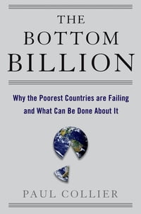 The Bottom Billion : Why the Poorest Countries are Failing and What Can Be Done About It: Why the…