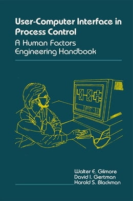Book The User-Computer Interface in Process Control: A Human Factors Engineering Handbook by Gilmore, Walter