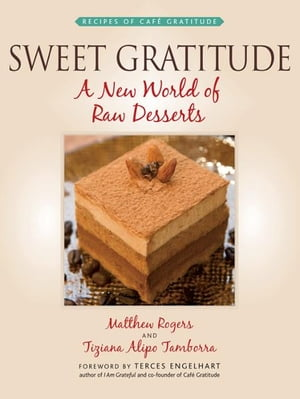 Sweet Gratitude A New World of Raw Desserts