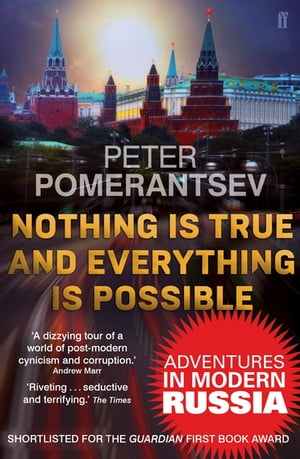 Nothing is True and Everything is Possible Adventures in Modern Russia