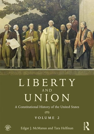 Liberty and Union A Constitutional History of the United States,  volume 2