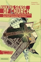 Making Sense of Church: Eavesdropping on Emerging Conversations about God, Community, and Culture by Spencer Burke