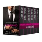 The Billionaire's Command: Boxed Set Volumes 1-6 (The Submissive Series) by Ann King