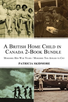 A British Home Child in Canada 2-Book Bundle: Marjorie Her War Years / Marjorie Too Afraid to Cry