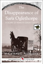 The Disappearance of Sara Oglethorpe: A 15-Minute Ghost Story, Educational Version
