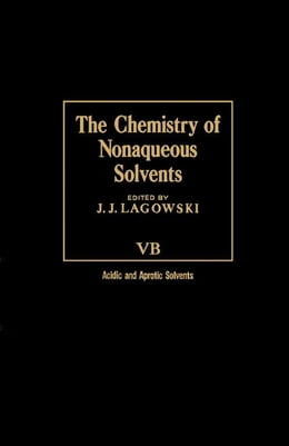 Book The Chemistry of Nonaqueous Solvents VB: Acid and Aprotic Solvents by Lagowski, J.J.
