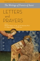 The Writings of Francis of Assisi: Letters and Prayers by Michael W. Blastic Ofm
