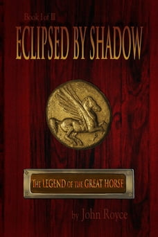 Eclipsed by Shadow: The Legend of the Great Horse (Book 1)