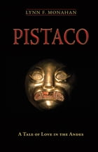 Pistaco: A Tale of Love in the Andes by Lynn F. Monahan