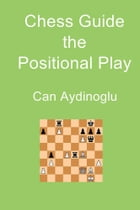 Chess Guide the Positional Play by Can Aydinoglu