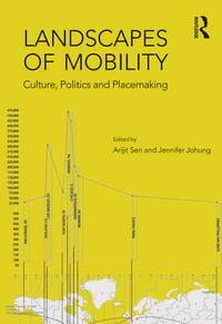 Landscapes of Mobility: Culture, Politics, and Placemaking