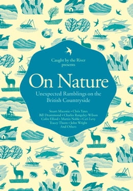 Book On Nature: Unexpected Ramblings on the British Countryside by Caught by the River