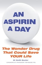 An Aspirin a Day: The Wonder Drug That Could Save YOUR Life by Dr Keith Souter