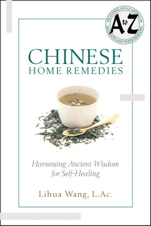 Chinese Home Remedies: Harnessing Ancient Wisdom For Self-Healing by Lihua Wang