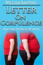 Letter on Corpulence: How I lost 46 lbs in 38 weeks by William Banting