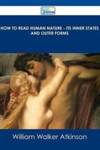 How To Read Human Nature: Its Inner States And Outer Forms by Atkinson, William