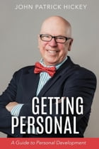 Getting Personal: A Guide to Personal Development by John Patrick Hickey
