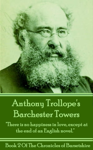 """Barchester Towers (Book 2): """"There is no happiness in love, except at the end of an English novel."""" by Anthony Trollope"""