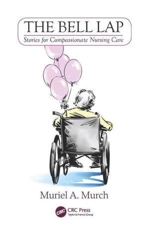 The Bell Lap: Stories for Compassionate Nursing Care